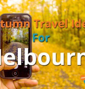 Autumn Travel Ideas For Melbourne