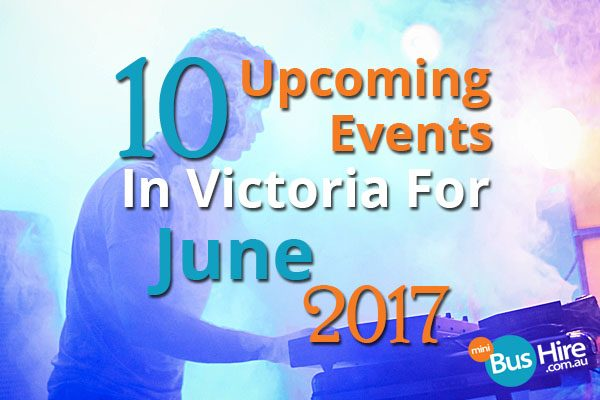 10 Upcoming Events In Victoria For June 2017