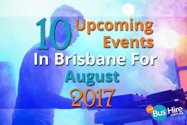 10 Upcoming Events In Brisbane For August 2017