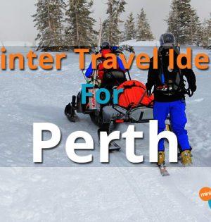 Winter Travel Ideas For Perth