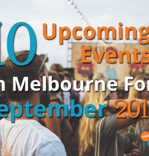 10 Upcoming Events In Melbourne For September 2017