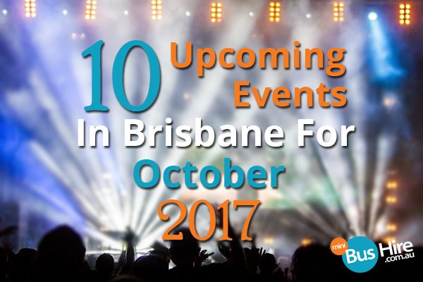 10 Upcoming Events In Brisbane For October 2017