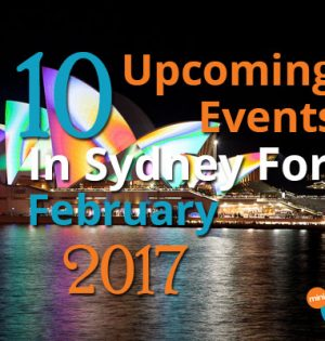 10 Upcoming Events In Sydney For February 2017