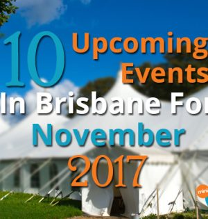 10 Upcoming Events In Brisbane For November 2017