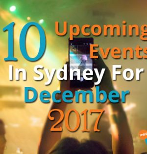 10 Upcoming Events In Sydney For December 2017