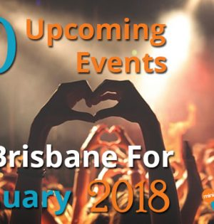 10 Upcoming Events In Brisbane For January 2018