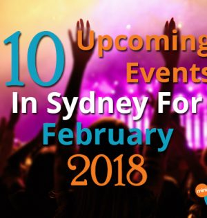 10 Upcoming Events In Sydney For February 2018
