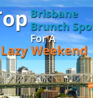 Top Brisbane Brunch Spots For A Lazy Weekend