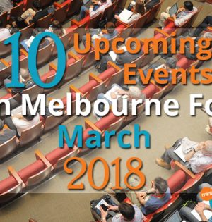 10 Upcoming Events In Melbourne For March 2018