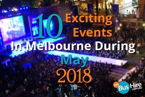 10 Exciting Events In Melbourne During May 2018