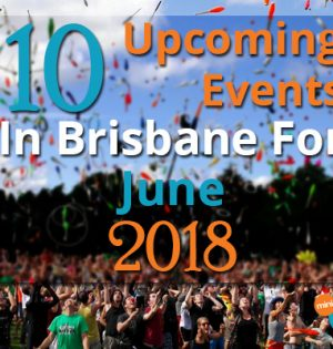 10 Upcoming Events In Brisbane For June 2018
