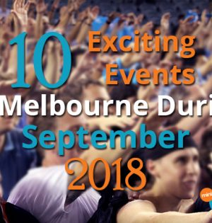 10 Exciting Events In Melbourne During September 2018