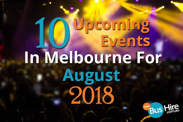 10 Upcoming Events In Melbourne For August 2018